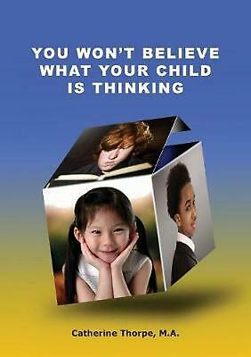 You Won't Believe What Your Child Is Thinking by Catherine Thorpe (English) Pape