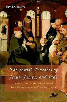 The Jewish Teachers of Jesus, James, and Jude: What Earliest Christianity Learne