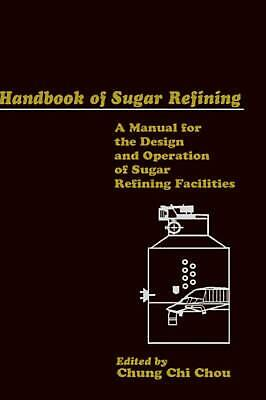Handbook of Sugar Refining: A Manual for the Design and Operation of Sugar Refin