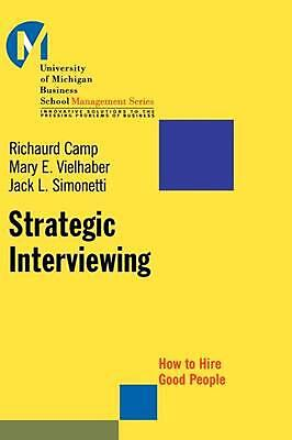 Strategic Interviewing: How to Hire Good People by Richaurd Camp (English) Hardc