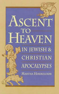 Ascent to Heaven in Jewish and Christian Apocalypses by Martha Himmelfarb (Engli