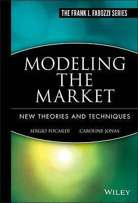 Modeling the Market: New Theories and Techniques by Sergio Focardi (English) Har