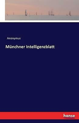 Munchner Intelligenzblatt by Anonymous (German) Paperback Book Free Shipping!