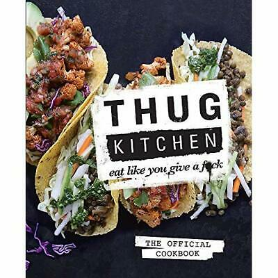 Thug Kitchen: Eat Like You Give a F**k - Hardcover NEW Kitchen, Thug 2014-10-23