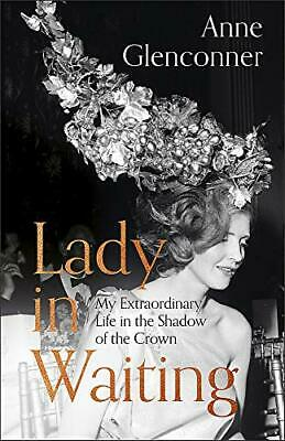 Lady in Waiting: My Extraordinary Life in the Shadow of t... by Glenconner, Anne