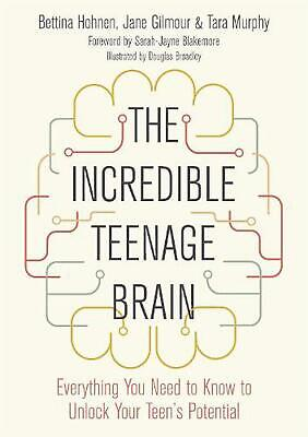 Incredible Teenage Brain: Everything You Need to Know to Unlock Your Teen's Pote