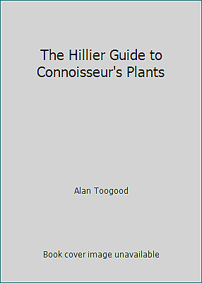 The Hillier Guide to Connoisseur's Plants  (ExLib) by Alan Toogood