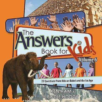 The Answers Book for Kids, Volume 6 : 22 Questions from Kids on Babel and the...