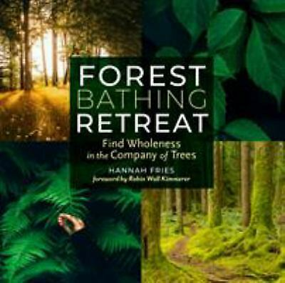 Forest Bathing Retreat : Breathe, Connect, Heal, and Find Wholeness in the...