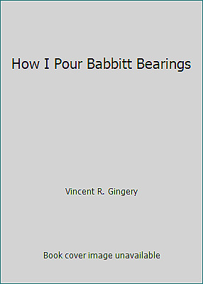 How I Pour Babbitt Bearings by Vincent R Gingery