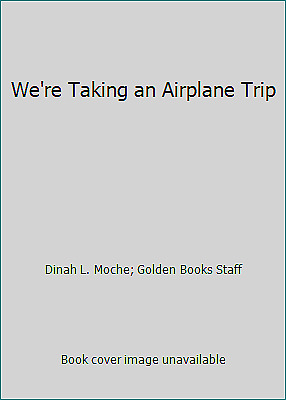 We're Taking an Airplane Trip by Dinah L. Moche; Golden Books Staff