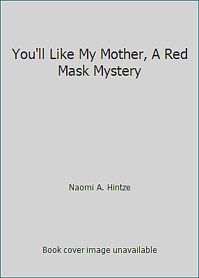 You'll Like My Mother, A Red Mask Mystery  (NoDust) by Naomi A. Hintze