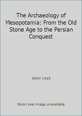 The Archaeology of Mesopotamia: From the Old Stone Age to the...  (NoDust)