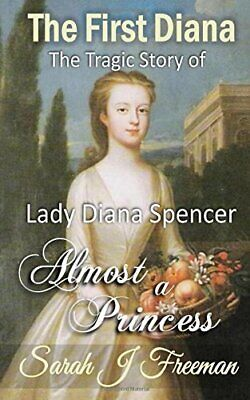 The First Diana: Almost a Princess: The Tragic Story of t... by Freeman, Sarah J