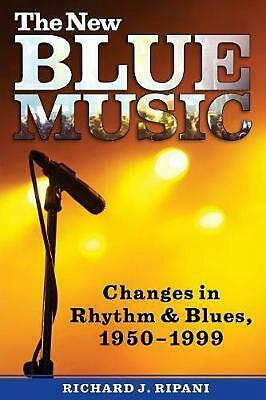 The New Blue Music: Changes in Rhythm & Blues, 1950-1999 by Richard J. Ripani (E