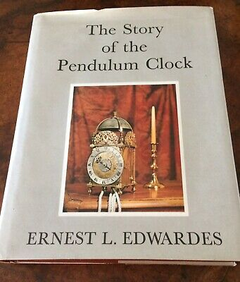 THE STORY OF THE PENDULUM CLOCK by Ernest L Edwardes