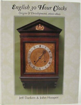 English 30 Hour Clocks: Origin and Development, 1600-1800 by Hooper, John Book