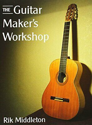 The Guitar Maker's Workshop by Middleton, Rik Paperback Book The Cheap Fast Free