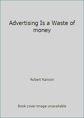 Advertising Is a Waste of money  (ExLib) by Robert Ranson