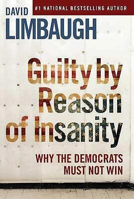 Guilty By Reason of Insanity: Why The Democrats by David Limbaugh Hardcover NEW