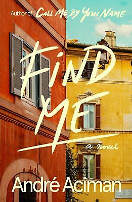Find Me: A Novel by André Aciman Hardcover LGBT Literary Fiction (Books) NEW