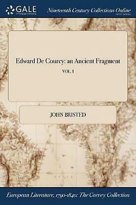 Edward De Courcy: An Ancient Fragment; Vol. I by John Bristed (English) Paperbac