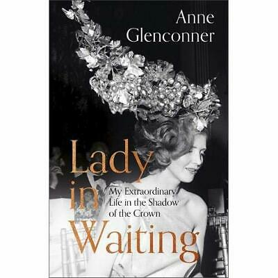 Lady in Waiting: My Extraordinary Life in the Shadow of - Hardback NEW Glenconne
