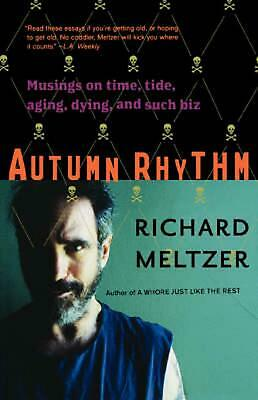 Autumn Rhythm: Musings on Time, Tide, Aging, Dying, and Such Biz by Richard Melt