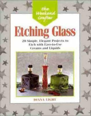 Etching Glass : 20 Simple, Elegant Projects to Etch with Easy-to-Use Creams...