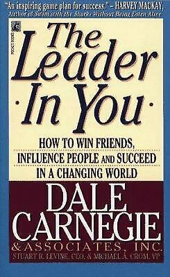 The Leader in You : How to Win Friends, Influence People and Succeed in a...