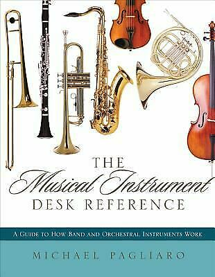 The Musical Instrument Desk Reference : A Guide to How Band and Orchestral...