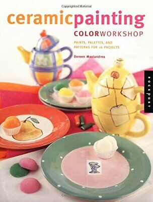 Ceramic Painting Color Workshop by Mastandrea, Doreen Hardback Book The Cheap