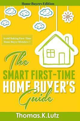 The Smart First-Time Home Buyer's Guide: How to Avoid Making First-Time Home Buy