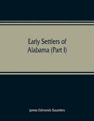Early settlers of Alabama (Part I) by James Edmonds Saunders (English) Paperback