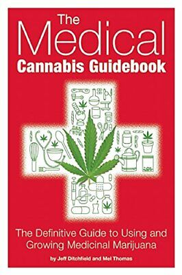 The Medical Cannabis Guidebook: The Definitive Guide To Using and Growing Medici