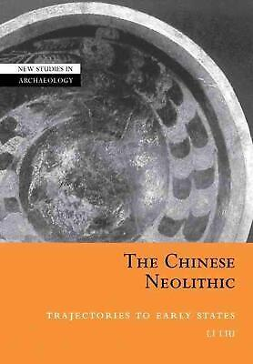 The Chinese Neolithic: Trajectories to Early States by Li Liu (English) Paperbac