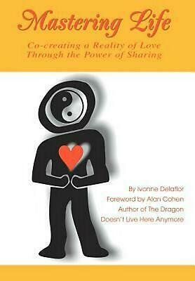 Mastering Life: Co-Creating a Reality of Love Through the Power of Sharing by Iv