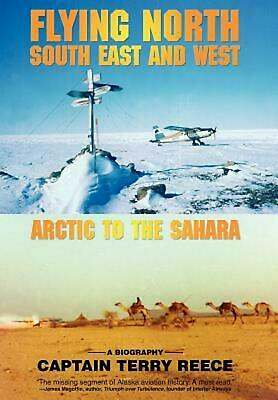 Flying North South East and West: Arctic to the Sahara by Captain Terry Reece (E