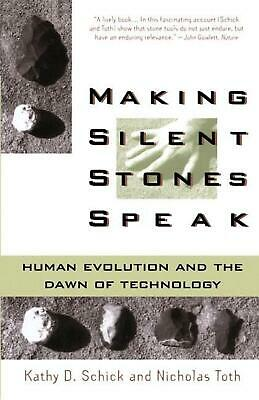 Making Silent Stones Speak: Human Evolution and the Dawn of Technology by Kathy