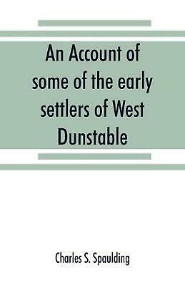 Account of Some of the Early Settlers of West Dunstable, Monson and Hollis, N. H