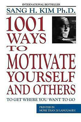 1,001 Ways to Motivate Yourself and Others: To Get Where You Want to Go by Sang