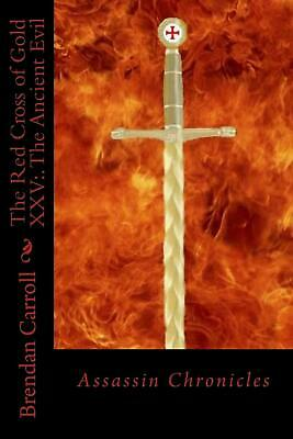 The Red Cross of Gold XXV: . the Ancient Evil: Assassin Chronicles by Brendan Ca