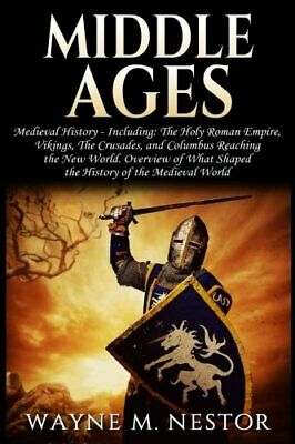 Middle Ages: Medieval History: From The (Holy) Roman Empi... by Nestor, Wayne M.