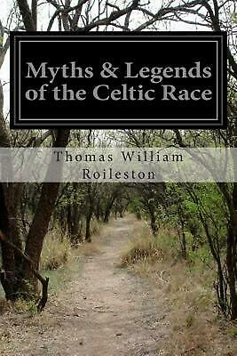 Myths & Legends of the Celtic Race by Thomas William Roileston (English) Paperba