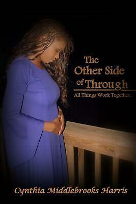 The Other Side of Through: All Things Work Together... by Cynthia Middlebrooks H
