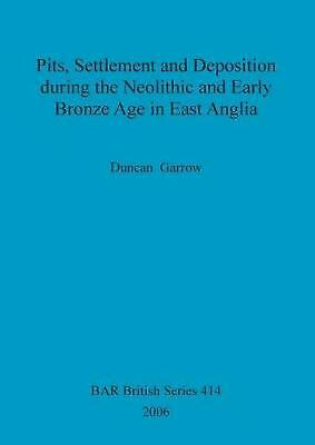 Pits, Settlement and Deposition During the Neolithic and Early Bronze Age in Eas