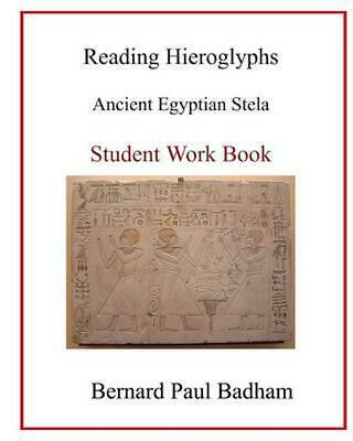 Reading Hieroglyphs - Ancient Egyptian Stela: Student Work Book by Bernard Paul