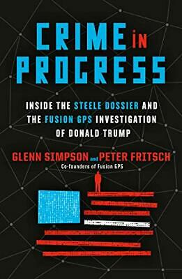 Crime in Progress: Inside the Steele Dossier and the Fusion GPS ...P-D-F🔥