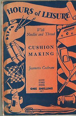 Hours of Leisure With Needles and Thread - Cushion Making by Jeannetta Cochrane
