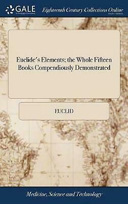 Euclide's Elements; the Whole Fifteen Books Compendiously Demonstrated: With Arc